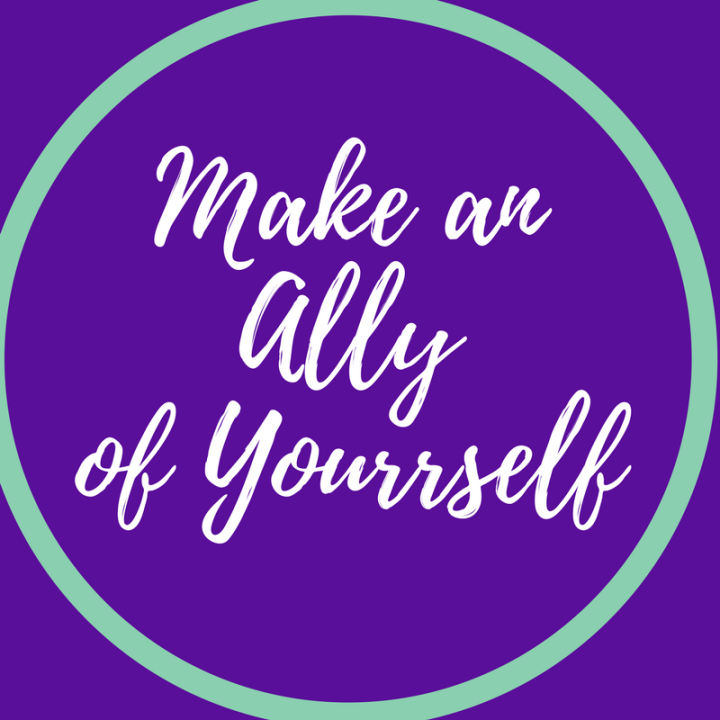 Make an Ally of Yourself